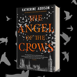 OUT NOW: The Angel of the Crows by Katherine Addison