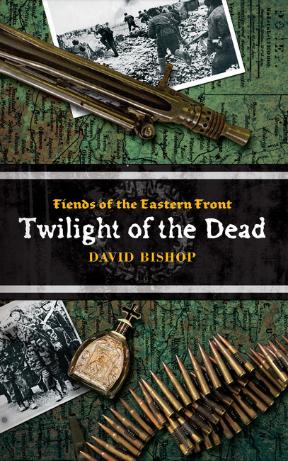 Twilight of the Dead ( Fiends of the Eastern Front Novels 3 )