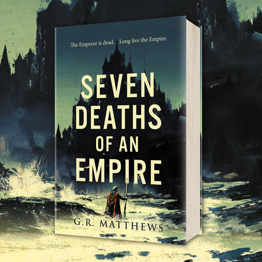 OUT NOW: Seven Deaths of an Empire by G.R. Matthews!